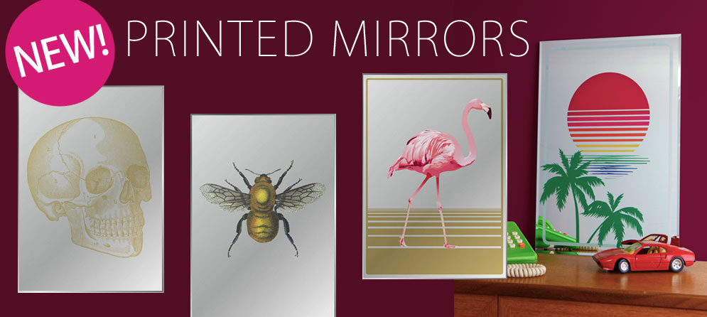 NEW! Printed Mirrors