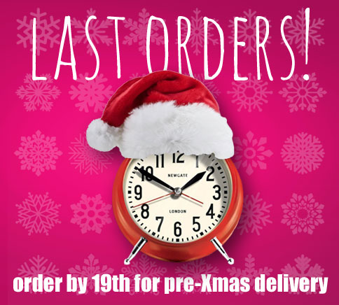 Last Orders! Order by 19th for pre-Xmas Delivery!