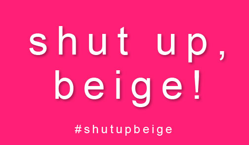 Shut Up, Beige!